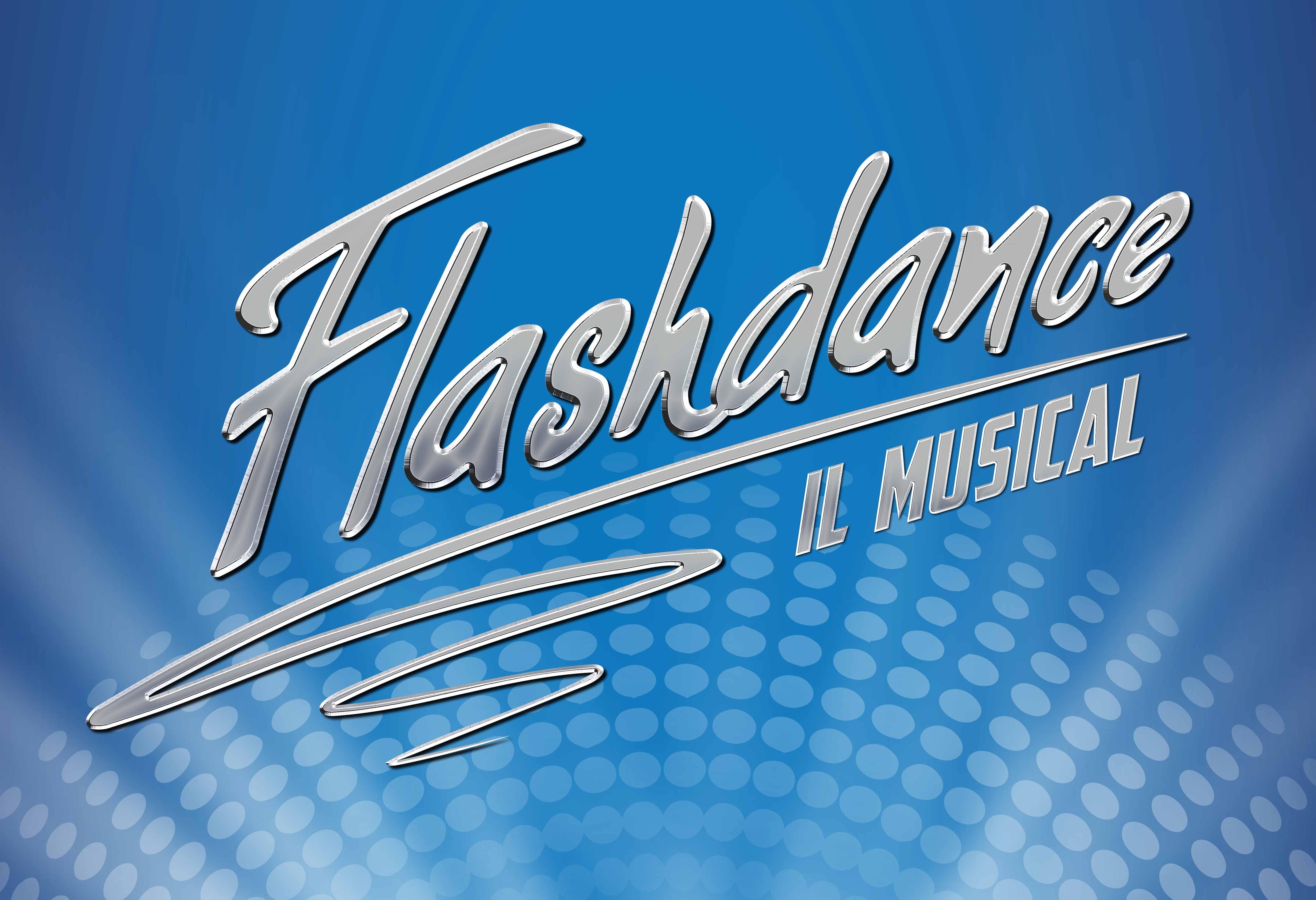 FLASHDANCE IL MUSICAL, STAGE ENTERTAINMENT: AL VIA LE PREVENDITE. REGIA DI CHIARA NOSCHESE