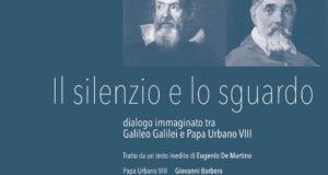 IL SILENZIO E LO SGUARDO – DIALOGO IMMAGINATO TRA GALILEO GALILEI E PAPA URBANO VIII